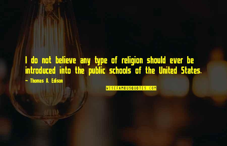I Do Believe Quotes By Thomas A. Edison: I do not believe any type of religion