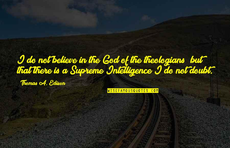 I Do Believe Quotes By Thomas A. Edison: I do not believe in the God of