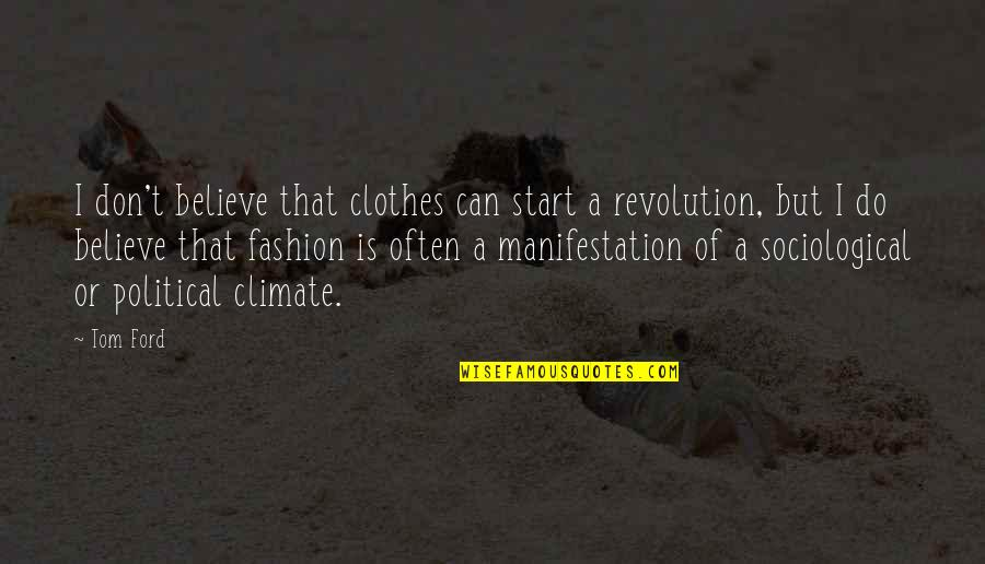 I Do Believe Quotes By Tom Ford: I don't believe that clothes can start a