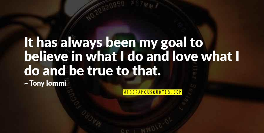 I Do Believe Quotes By Tony Iommi: It has always been my goal to believe