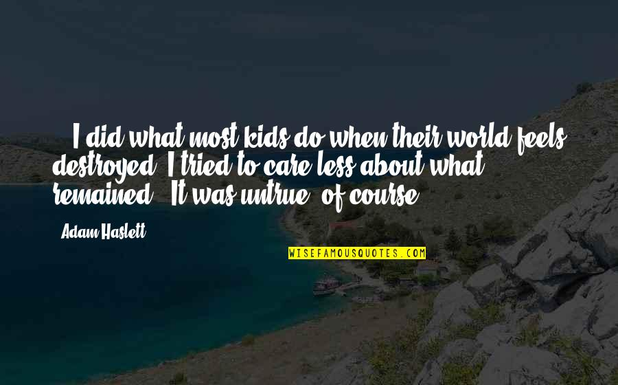 I Do Care About U Quotes By Adam Haslett: ...I did what most kids do when their