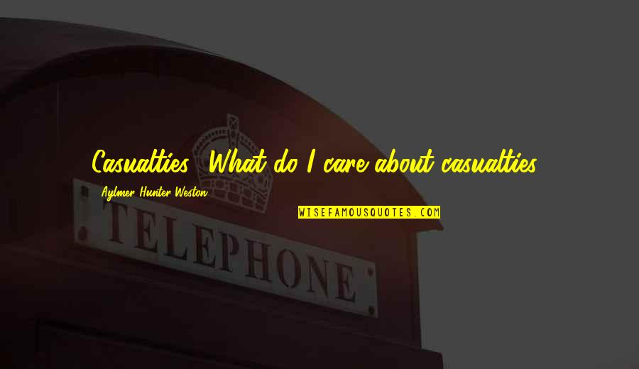 I Do Care About U Quotes By Aylmer Hunter-Weston: Casualties? What do I care about casualties?