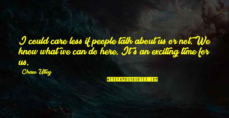 I Do Care About U Quotes By Chase Utley: I could care less if people talk about