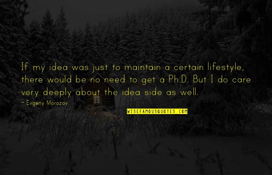 I Do Care About U Quotes By Evgeny Morozov: If my idea was just to maintain a