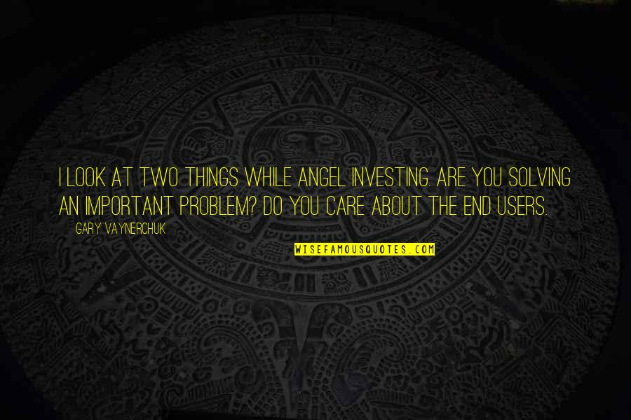 I Do Care About U Quotes By Gary Vaynerchuk: I look at two things while angel investing.