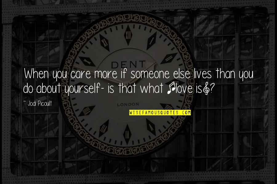 I Do Care About U Quotes By Jodi Picoult: When you care more if someone else lives