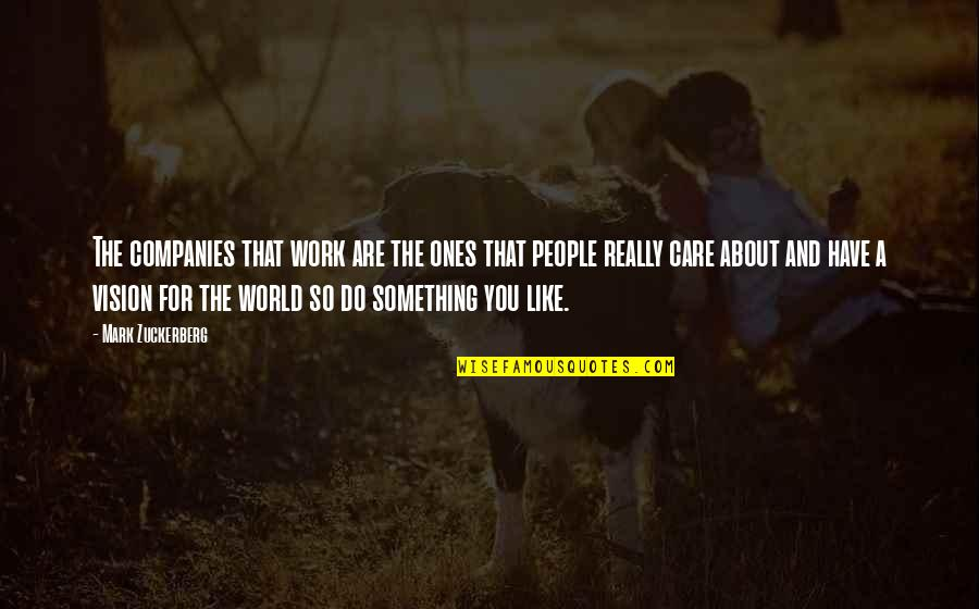 I Do Care About U Quotes By Mark Zuckerberg: The companies that work are the ones that