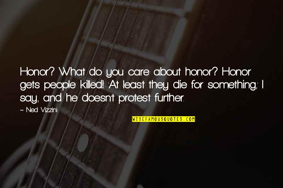 I Do Care About U Quotes By Ned Vizzini: Honor? What do you care about honor? Honor