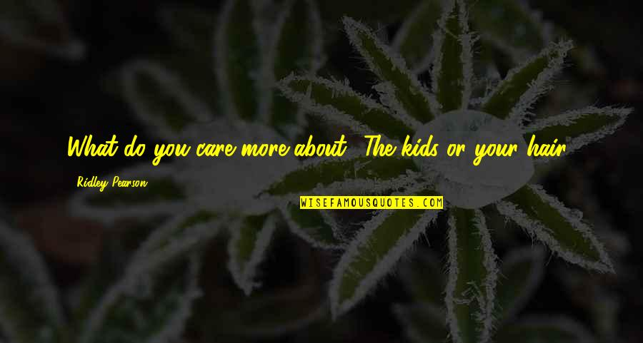 I Do Care About U Quotes By Ridley Pearson: What do you care more about? The kids
