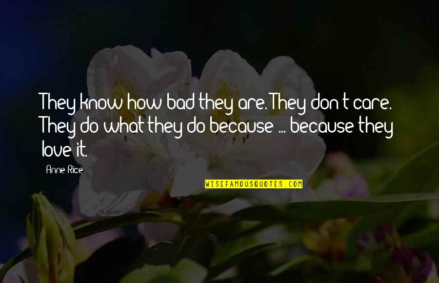 I Do It Because I Care Quotes By Anne Rice: They know how bad they are. They don't
