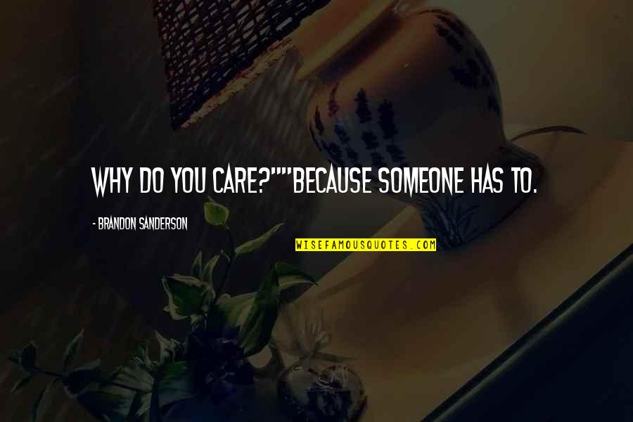 """I Do It Because I Care Quotes By Brandon Sanderson: Why do you care?""""""""Because someone has to."""