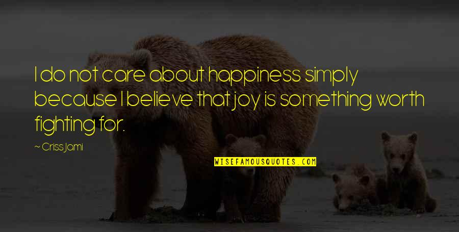 I Do It Because I Care Quotes By Criss Jami: I do not care about happiness simply because