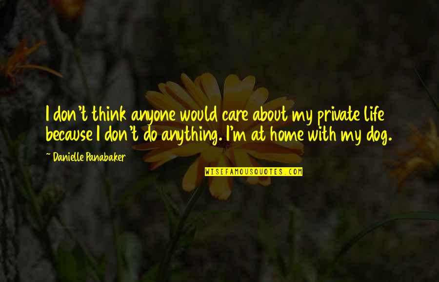 I Do It Because I Care Quotes By Danielle Panabaker: I don't think anyone would care about my