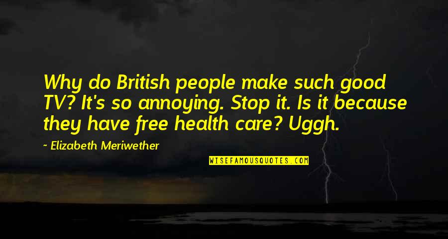 I Do It Because I Care Quotes By Elizabeth Meriwether: Why do British people make such good TV?