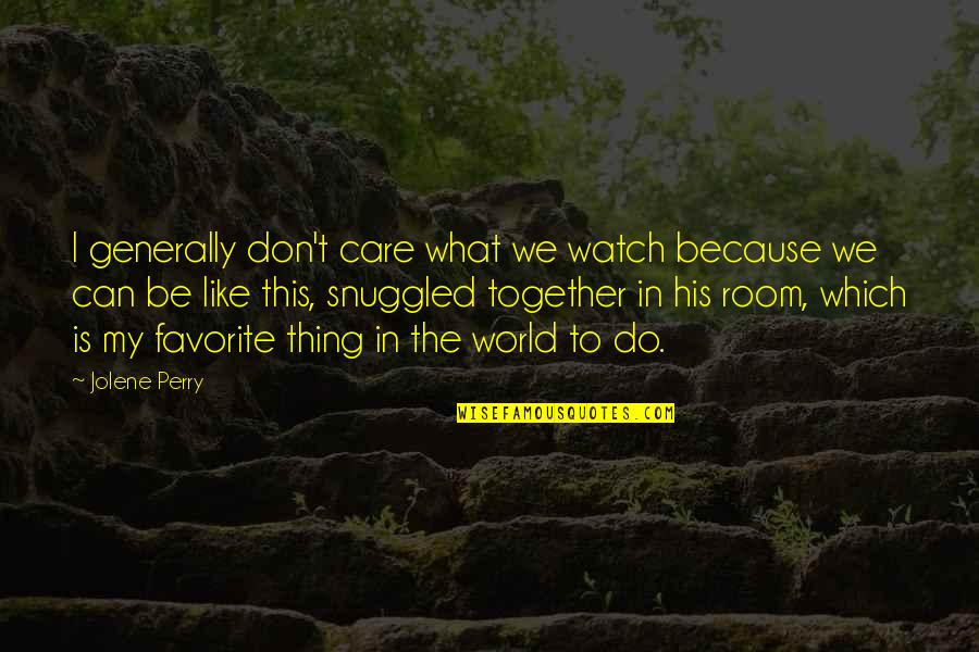 I Do It Because I Care Quotes By Jolene Perry: I generally don't care what we watch because