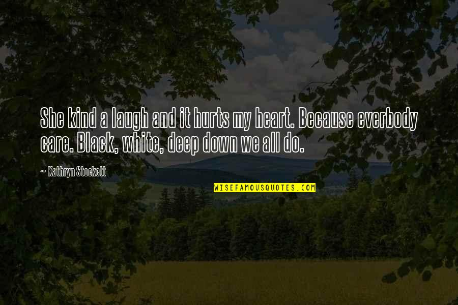 I Do It Because I Care Quotes By Kathryn Stockett: She kind a laugh and it hurts my