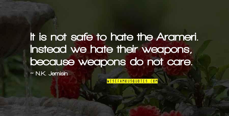 I Do It Because I Care Quotes By N.K. Jemisin: It is not safe to hate the Arameri.