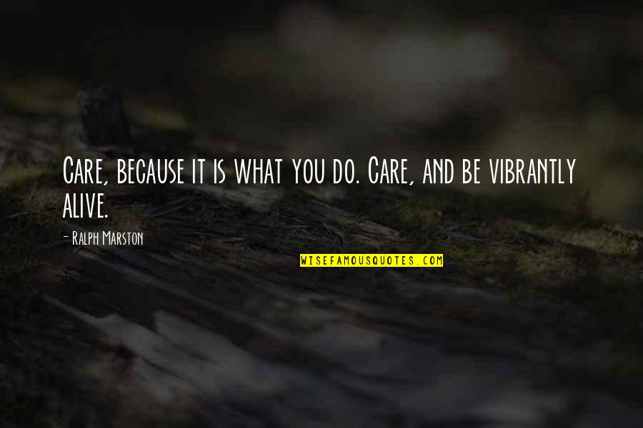 I Do It Because I Care Quotes By Ralph Marston: Care, because it is what you do. Care,