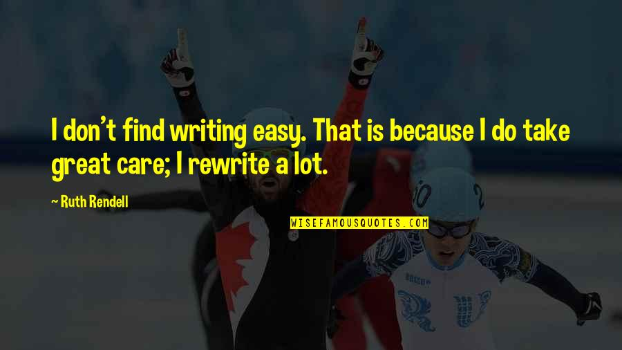 I Do It Because I Care Quotes By Ruth Rendell: I don't find writing easy. That is because