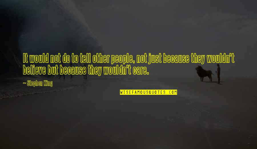 I Do It Because I Care Quotes By Stephen King: It would not do to tell other people,
