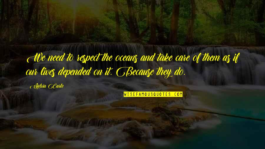 I Do It Because I Care Quotes By Sylvia Earle: We need to respect the oceans and take