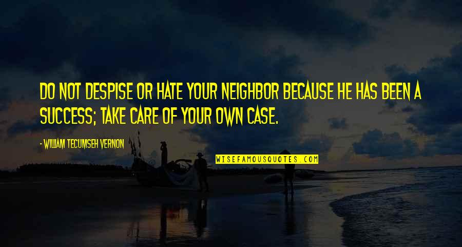 I Do It Because I Care Quotes By William Tecumseh Vernon: Do not despise or hate your neighbor because