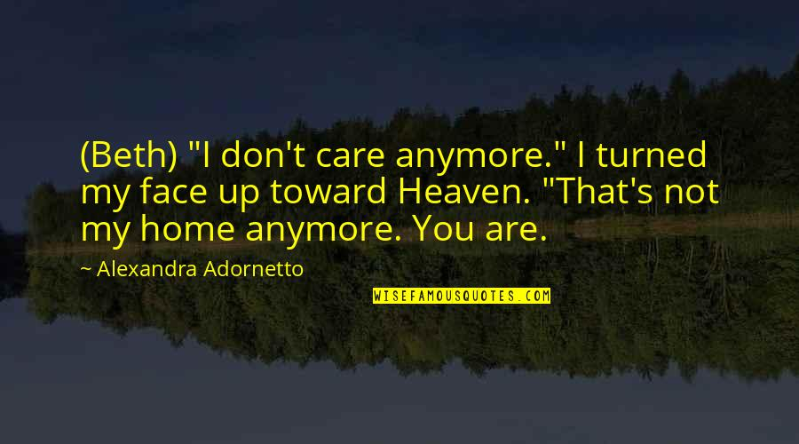 "I Don Care Anymore Quotes By Alexandra Adornetto: (Beth) ""I don't care anymore."" I turned my"