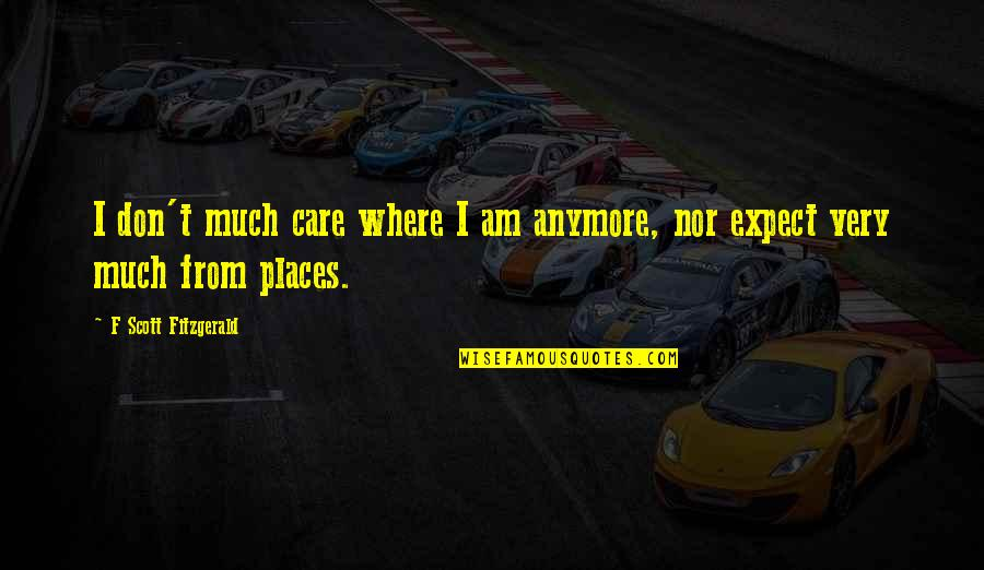 I Don Care Anymore Quotes By F Scott Fitzgerald: I don't much care where I am anymore,