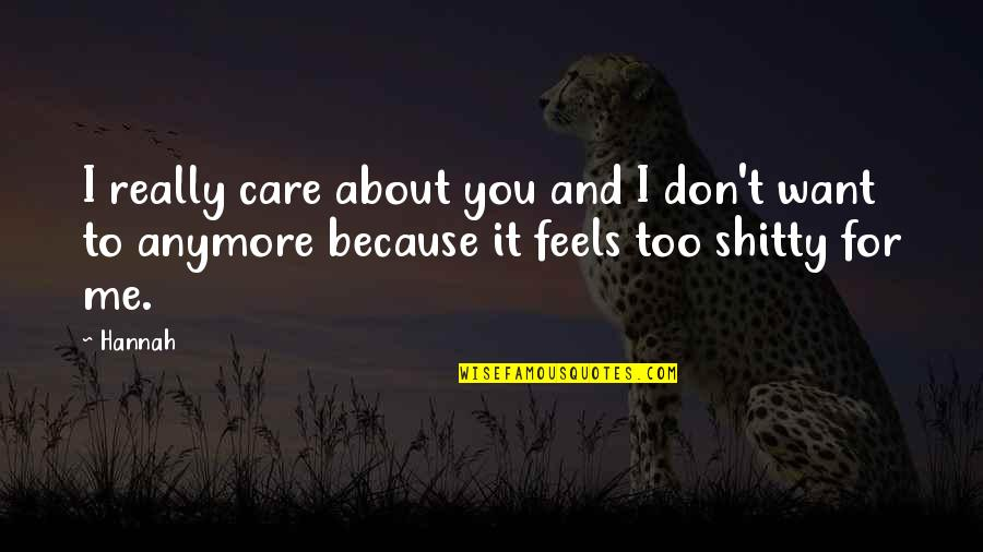 I Don Care Anymore Quotes By Hannah: I really care about you and I don't