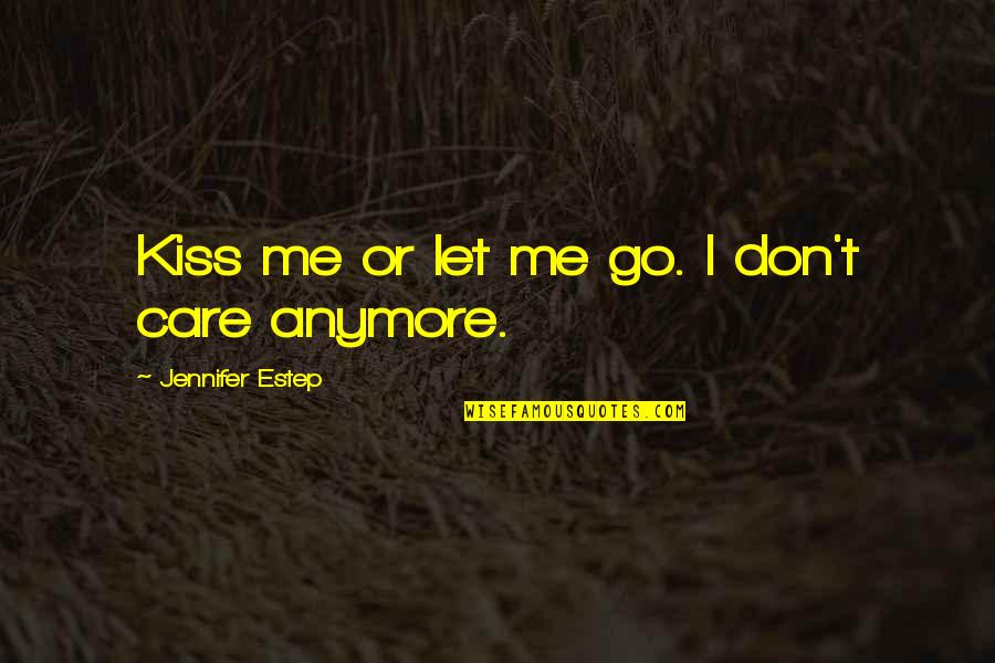 I Don Care Anymore Quotes By Jennifer Estep: Kiss me or let me go. I don't