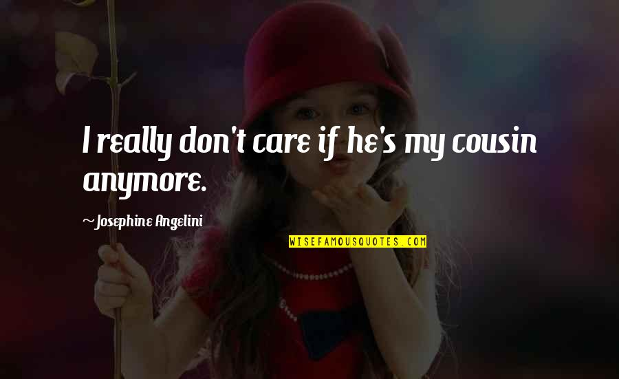 I Don Care Anymore Quotes By Josephine Angelini: I really don't care if he's my cousin
