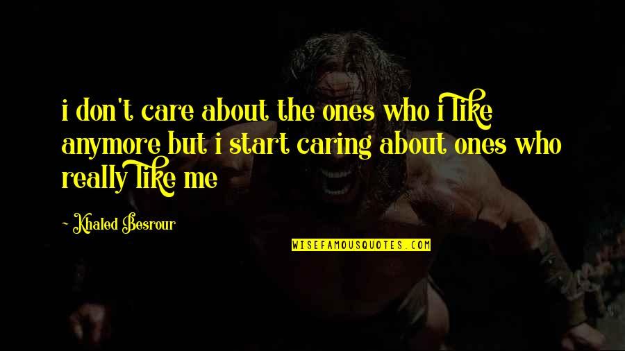 I Don Care Anymore Quotes By Khaled Besrour: i don't care about the ones who i