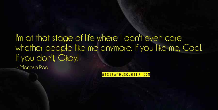 I Don Care Anymore Quotes By Manasa Rao: I'm at that stage of life where I