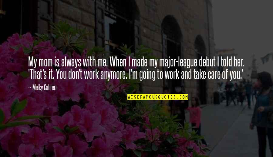 I Don Care Anymore Quotes By Melky Cabrera: My mom is always with me. When I