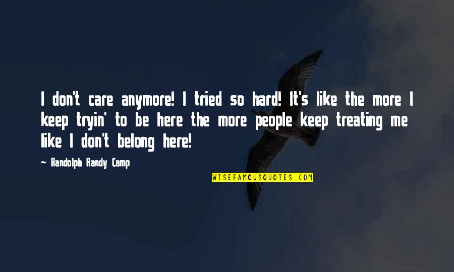 I Don Care Anymore Quotes By Randolph Randy Camp: I don't care anymore! I tried so hard!