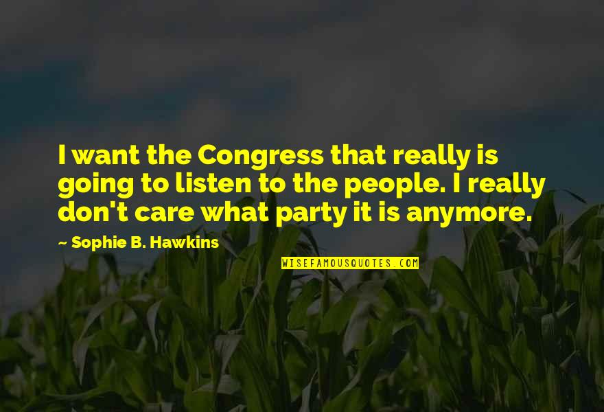 I Don Care Anymore Quotes By Sophie B. Hawkins: I want the Congress that really is going