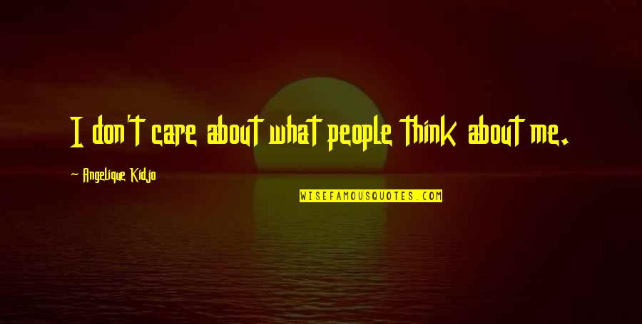 I Don't Care What You Think Of Me Quotes By Angelique Kidjo: I don't care about what people think about