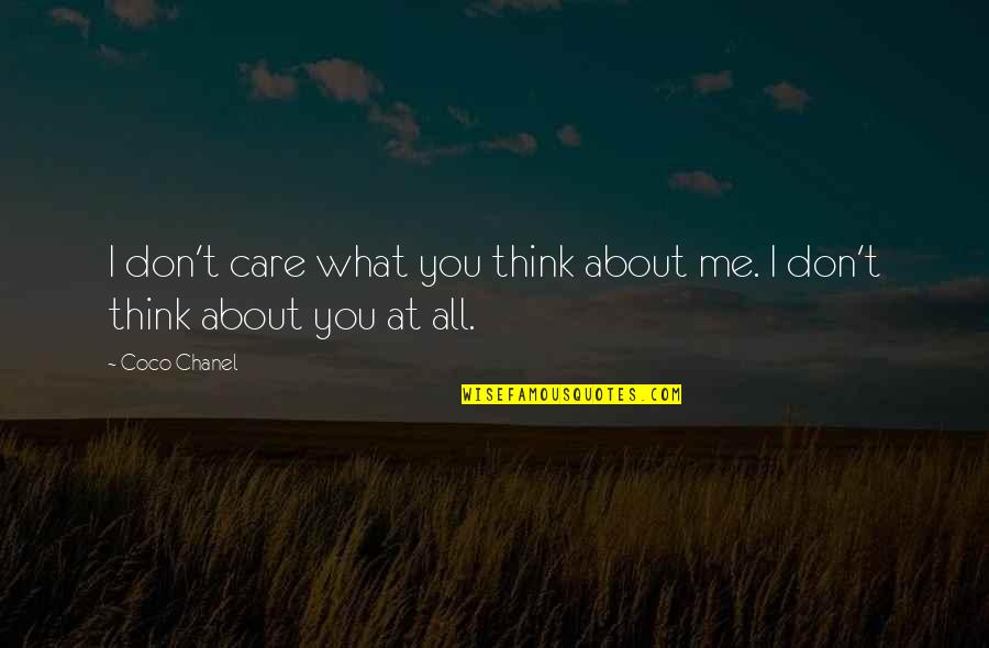 I Don't Care What You Think Of Me Quotes By Coco Chanel: I don't care what you think about me.