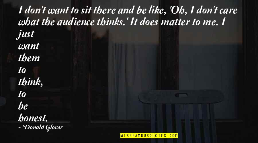 I Don't Care What You Think Of Me Quotes By Donald Glover: I don't want to sit there and be