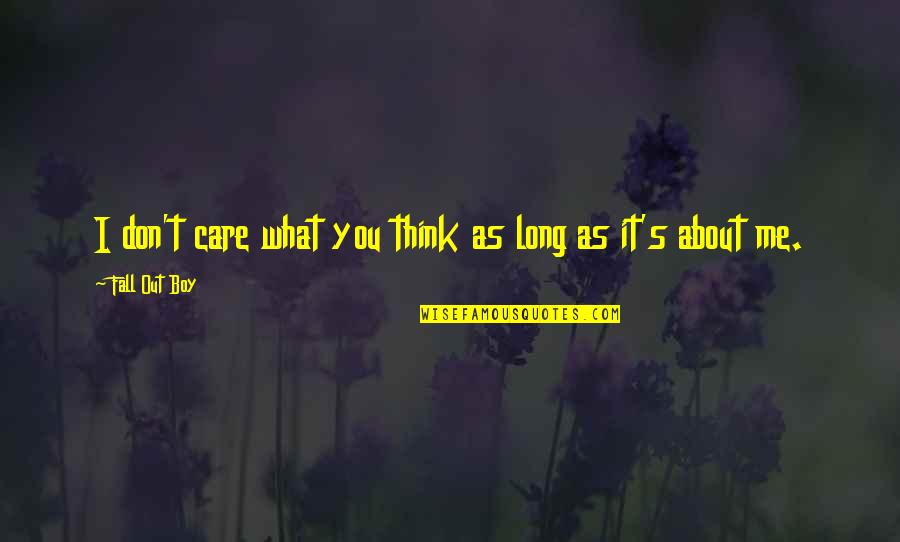I Don't Care What You Think Of Me Quotes By Fall Out Boy: I don't care what you think as long