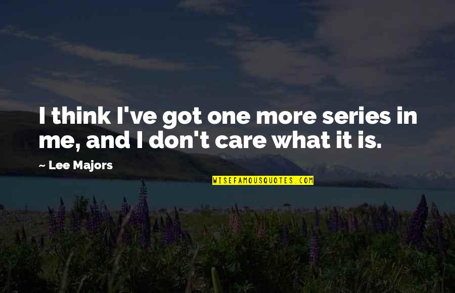 I Don't Care What You Think Of Me Quotes By Lee Majors: I think I've got one more series in