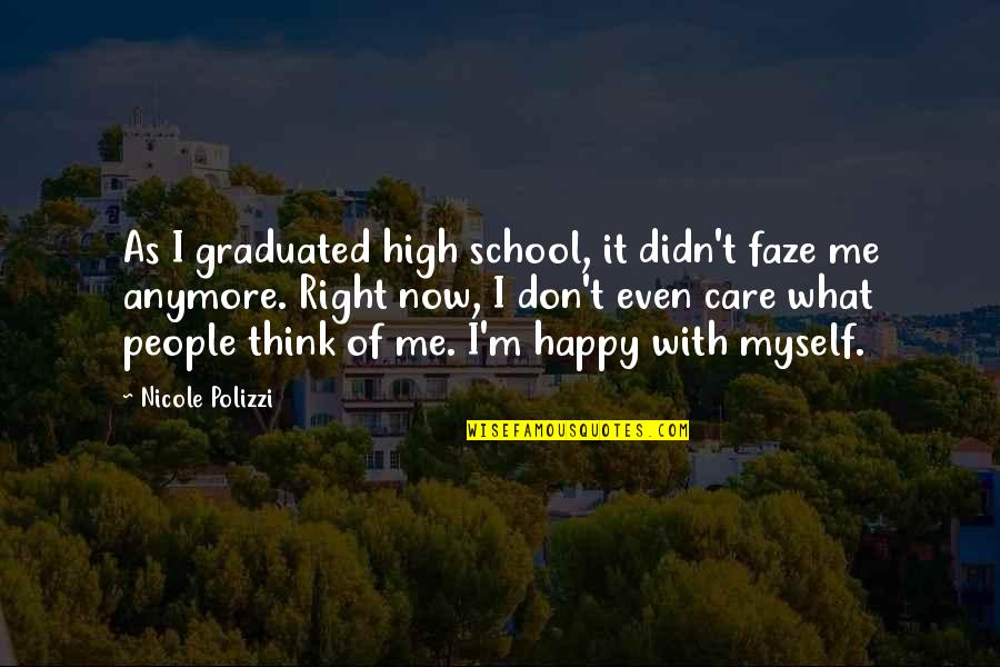 I Don't Care What You Think Of Me Quotes By Nicole Polizzi: As I graduated high school, it didn't faze