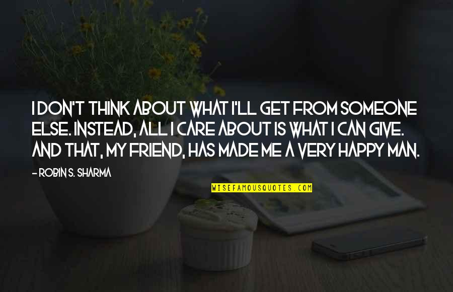 I Don't Care What You Think Of Me Quotes By Robin S. Sharma: I don't think about what I'll get from