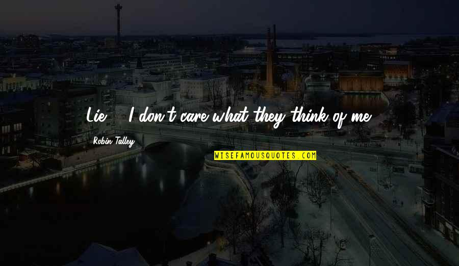 I Don't Care What You Think Of Me Quotes By Robin Talley: Lie #3I don't care what they think of
