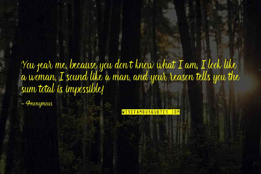 I Don't Know If U Like Me Quotes By Anonymous: You fear me, because you don't know what