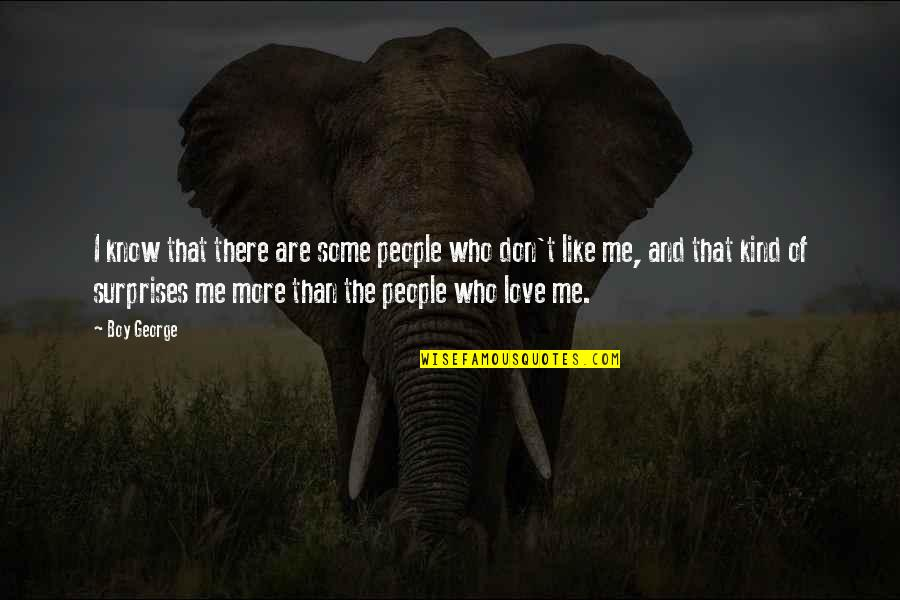 I Don't Know If U Like Me Quotes By Boy George: I know that there are some people who