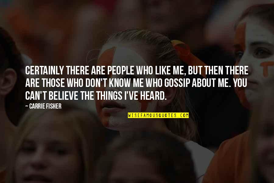 I Don't Know If U Like Me Quotes By Carrie Fisher: Certainly there are people who like me, but