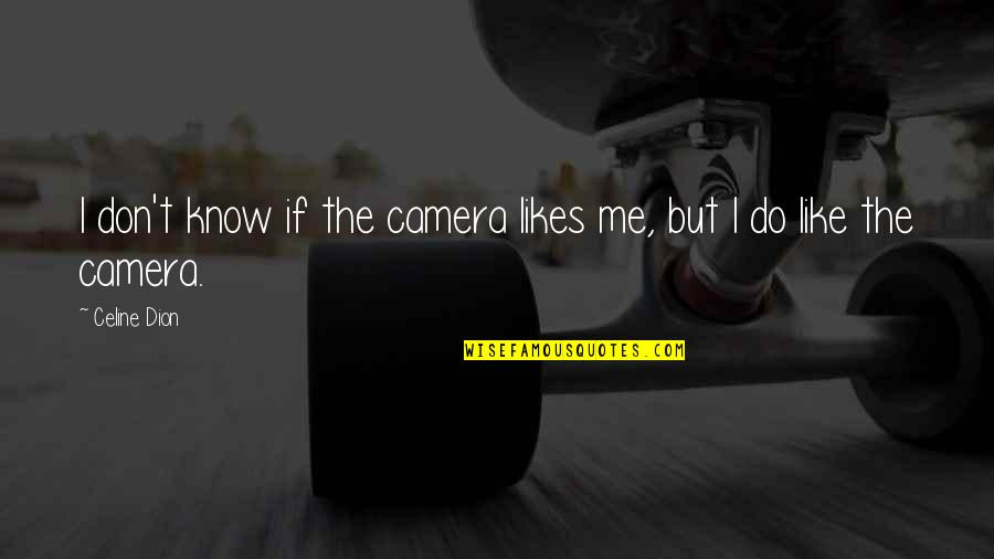 I Don't Know If U Like Me Quotes By Celine Dion: I don't know if the camera likes me,