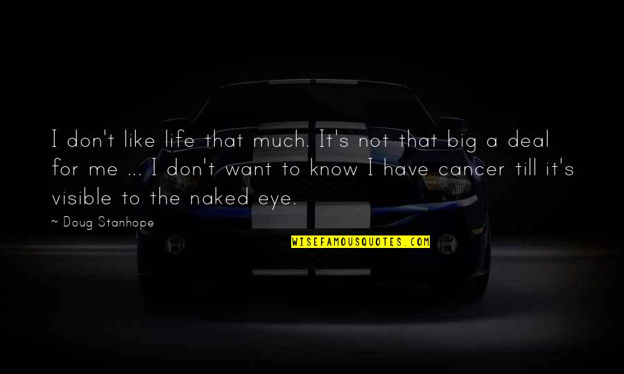 I Don't Know If U Like Me Quotes By Doug Stanhope: I don't like life that much. It's not