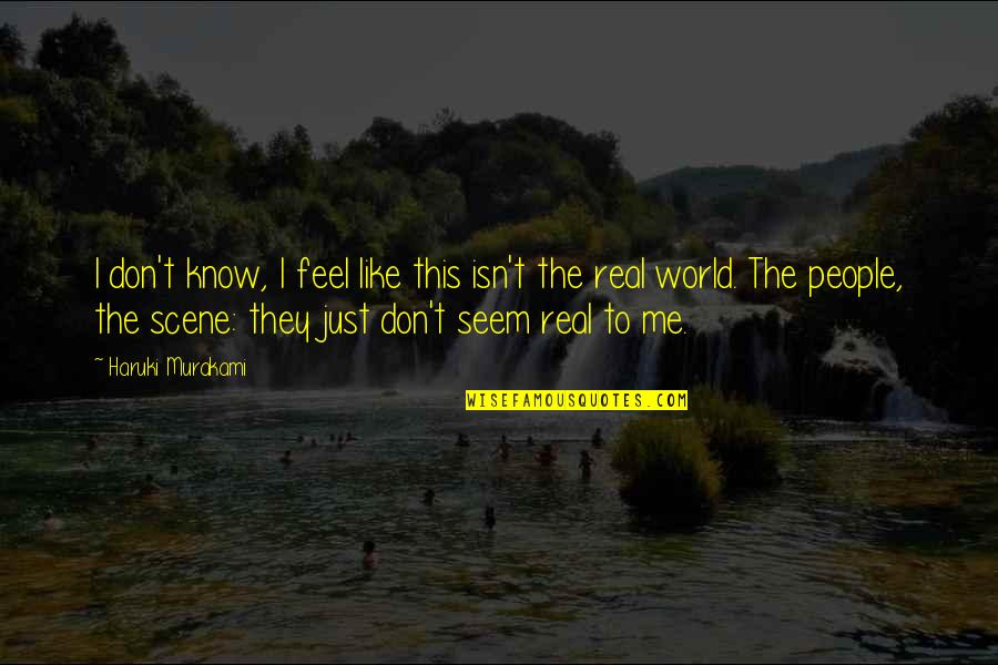 I Don't Know If U Like Me Quotes By Haruki Murakami: I don't know, I feel like this isn't